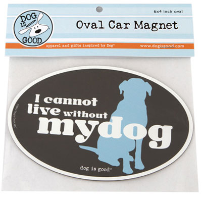 Dog is Good® Oval Car Magnet I Cannot Live Without My Dog I007512