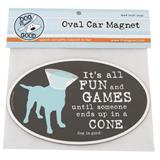 Dog is Good® Oval Car Magnet It's All Fun and Games Until I007514