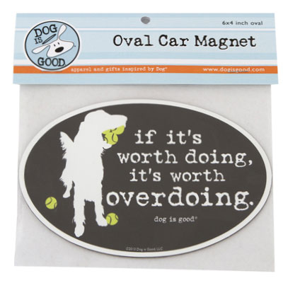 Dog is Good® Oval Car Magnet If It's Worth Doing I007520